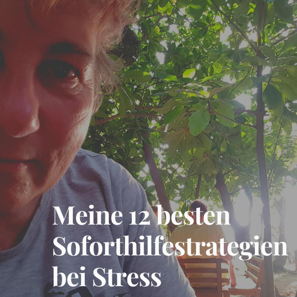 Meine 12 besten Soforthilfestrategien bei Stress